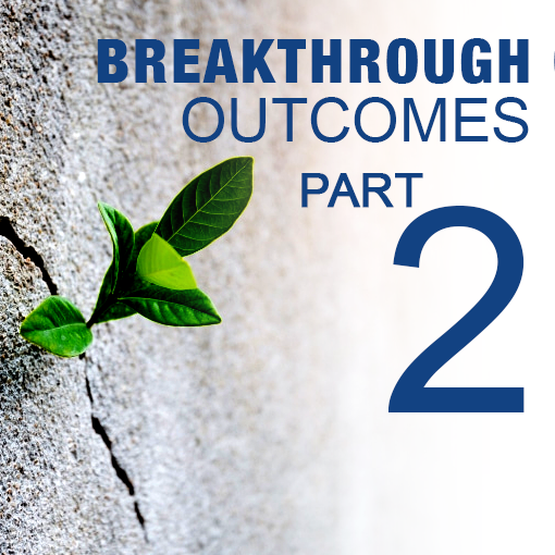 Breaking Down Barriers – Creating Breakthrough Outcomes Part 2